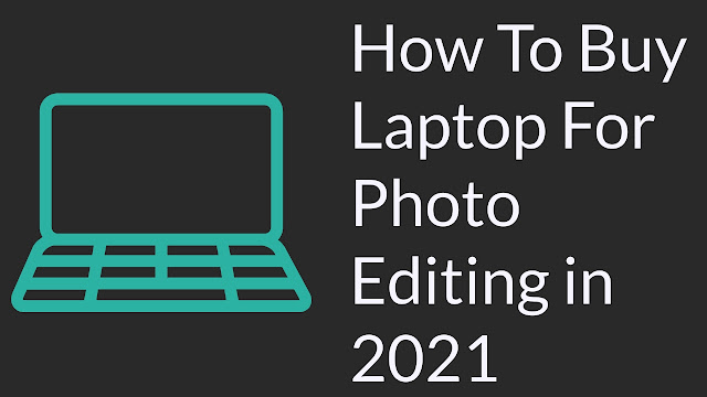 How To Buy Laptop For Photo Editing in 2021