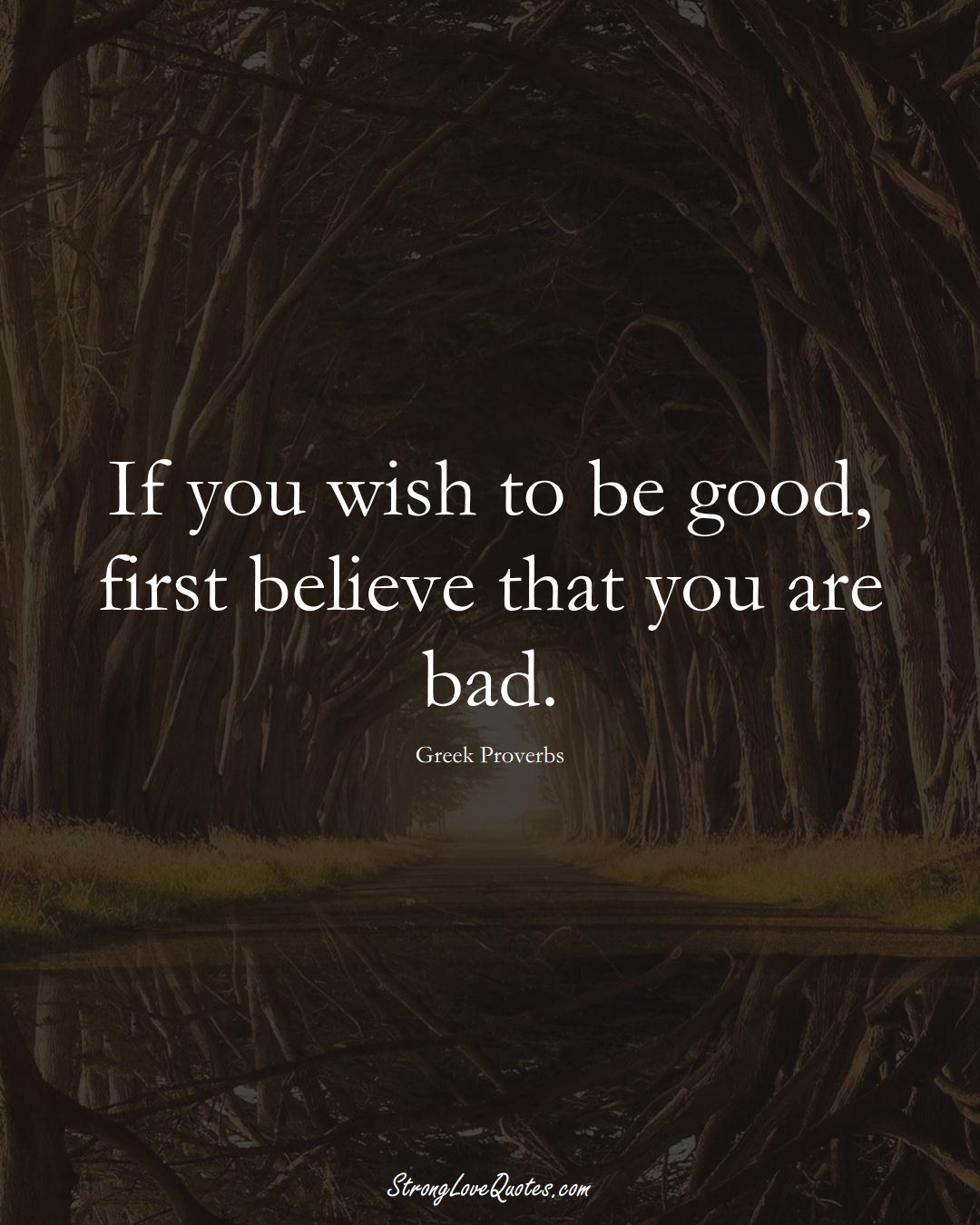If you wish to be good, first believe that you are bad. (Greek Sayings);  #EuropeanSayings