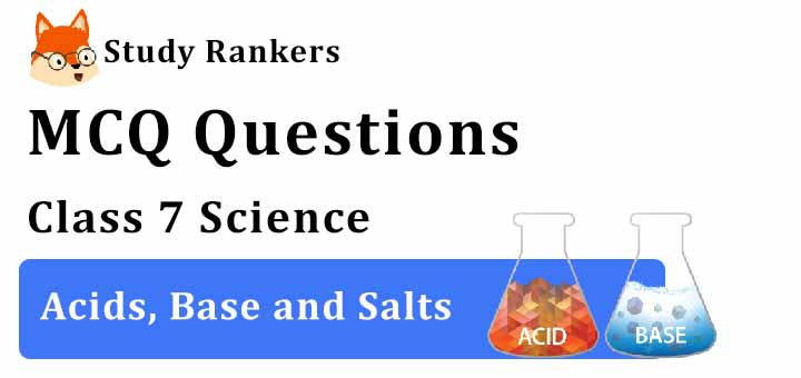 MCQ Questions for Class 7 Science: Ch 5 Acids, Base and Salts