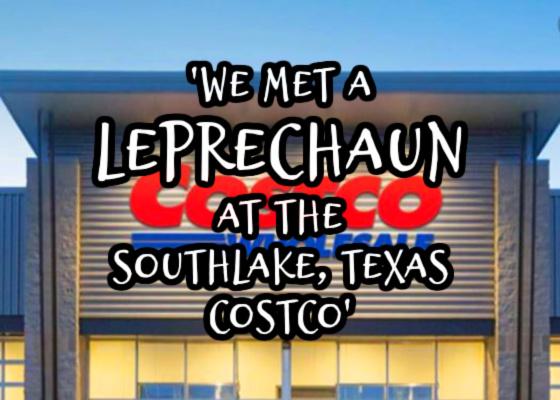 'We Met a Leprechaun at the Southlake, Texas Costco'
