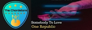 One Republic - SOMBODY TO LOVE Guitar Chords