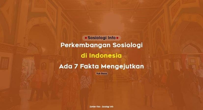 Perkembangan Sosiologi di Indonesia, Ada 7 Fakta Mengejutkan