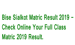 Bise Sialkot Matric Result 2019