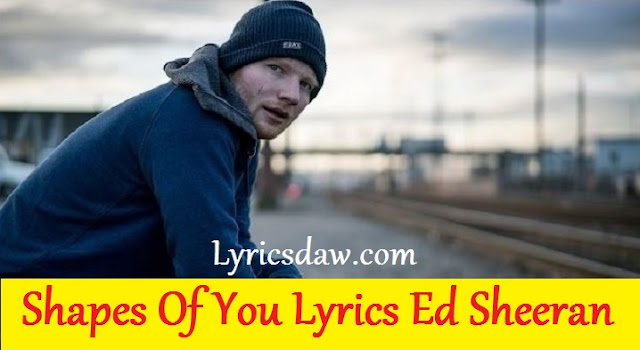Shapes Of You Lyrics Ed Sheeran