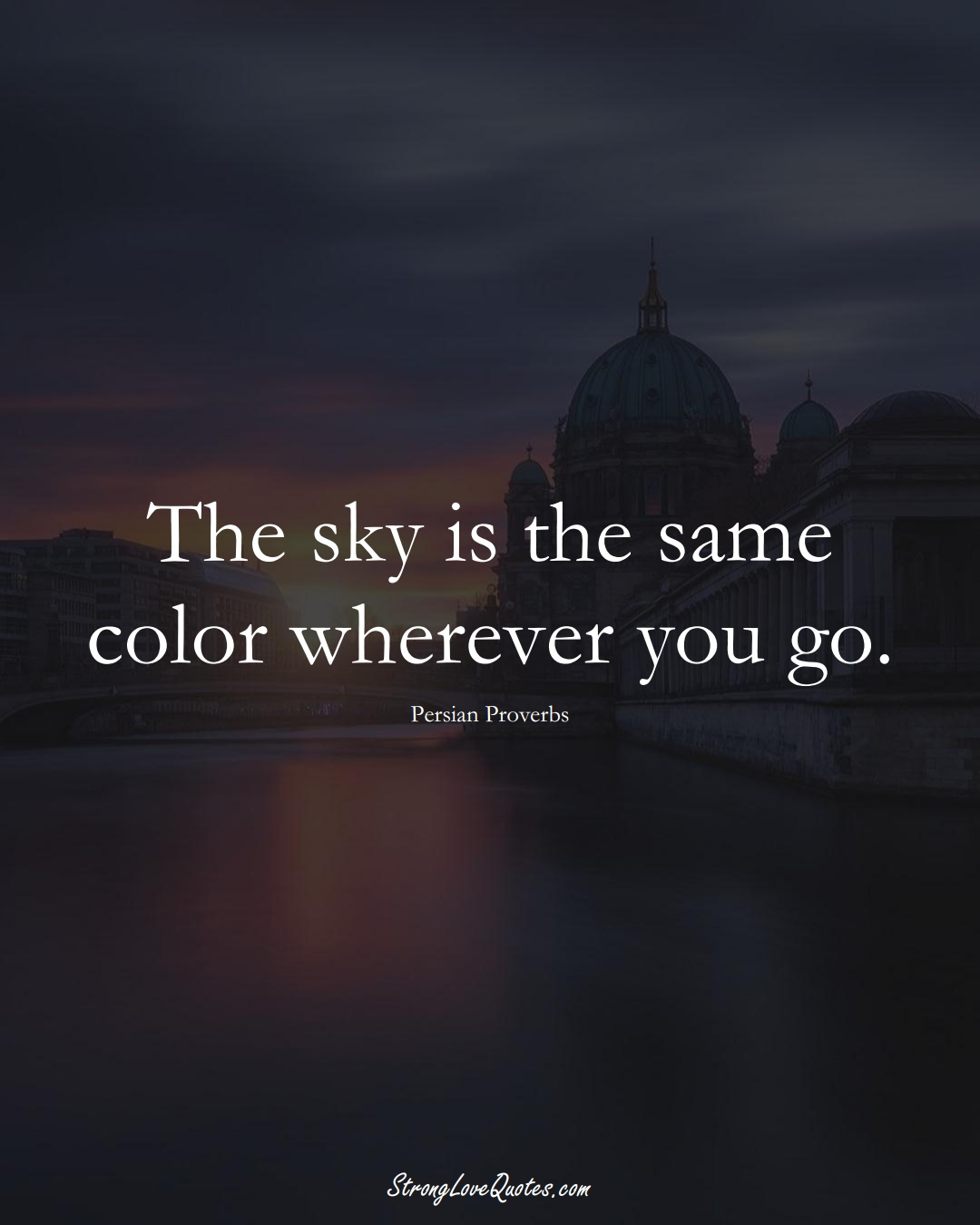The sky is the same color wherever you go. (Persian Sayings);  #aVarietyofCulturesSayings