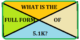 5.1K Full Form