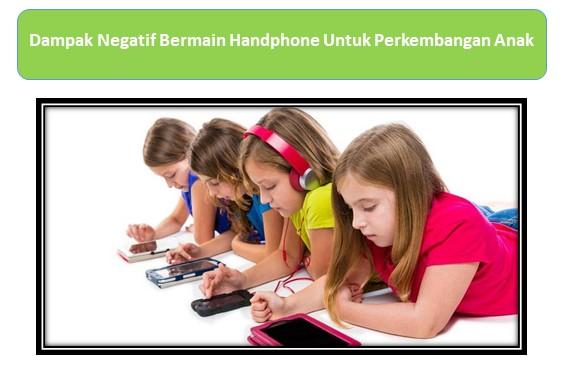 Dampak Negatif Bermain Handphone Untuk Perkembangan Anak