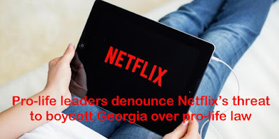 Pro-life leaders denounce Netflix's threat to boycott Georgia over pro-life law