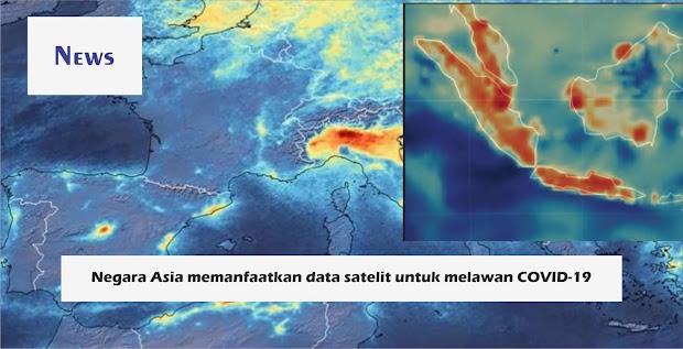 Negara-negara Asia memanfaatkan data satelit untuk melawan COVID-19