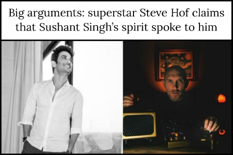 Big arguments: superstar Steve Hof claims that Sushant Singh's spirit spoke to him
