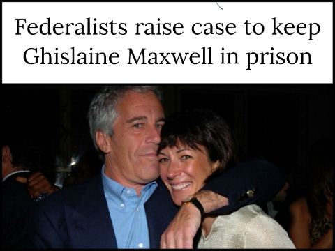 Federalists raise case to keep Ghislaine Maxwell in prison