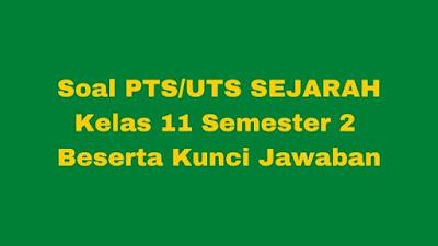 Soal PTS/UTS Sejarah Kelas 11 Semester 2 SMA/SMK Beserta Jawaban