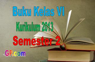 Download Buku Guru dan Buku Siswa Kelas 6 Kurikulum 2013 Semester 2