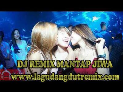 Lagu DJ Remix Mantap Jiwa Terbaru 2017