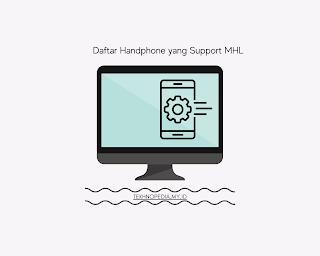 Daftar Hp Support MHL Rekomendasi Tahun ini