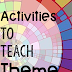 Activities to Teach Theme