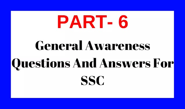 General Awareness Questions And Answers For SSC