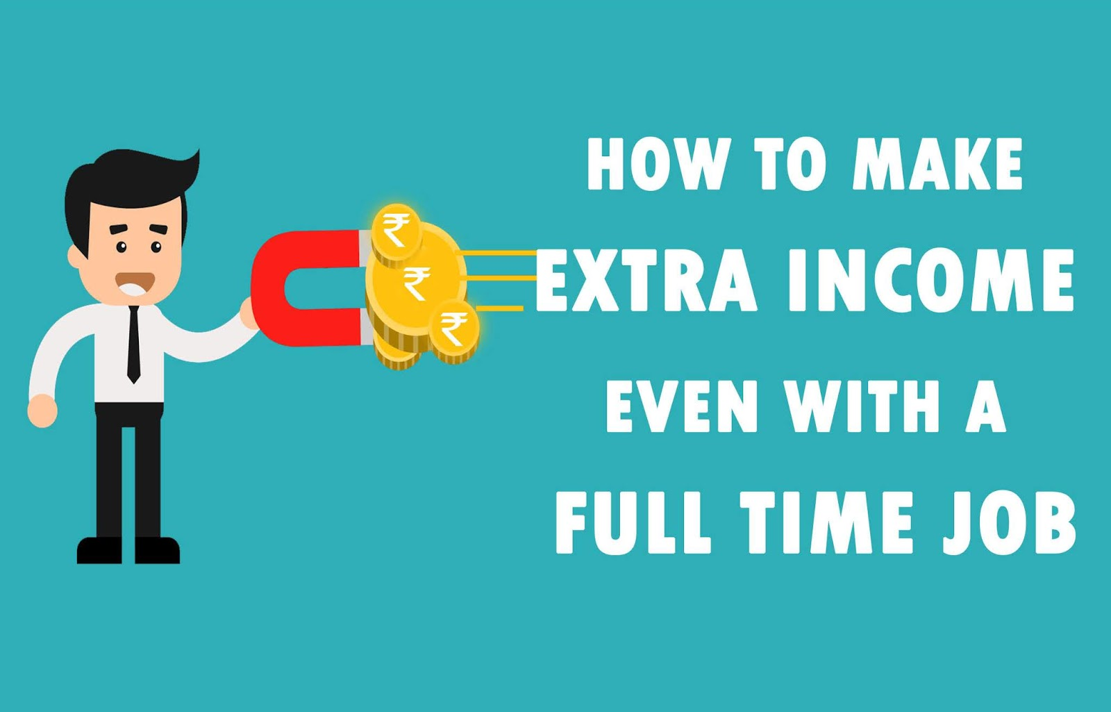 HOW TO MAKE EXTRA INCOME EVEN WITH A FULL TIME JOB