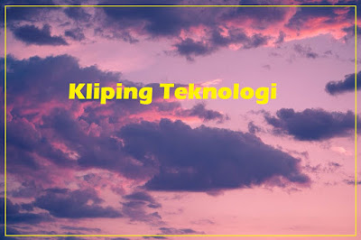 Contoh Kliping Teknologi, Cara Membuat Kliping Yang Baik dan Benar, Blog Geografi