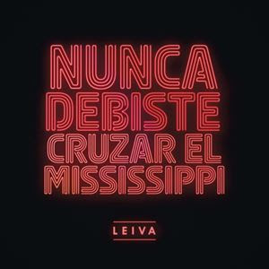 LETRA Nunca Debiste Cruzar El Mississippi Leiva
