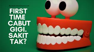 pengalaman cabut gigi pertama kali wisdom tooth di lau dental clinic bukit tinngi klang