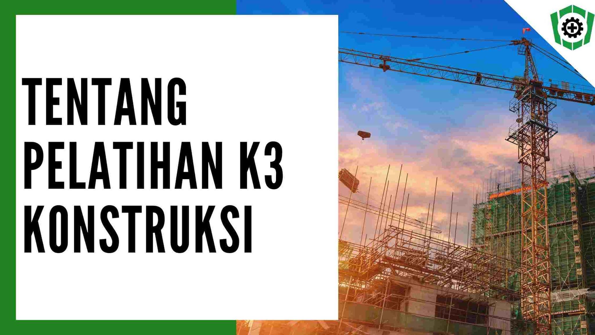 Pelatihan k3 Konstruksi