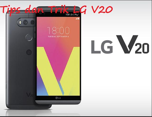 Tips dan Trik LG V20  yang wajib diketahui