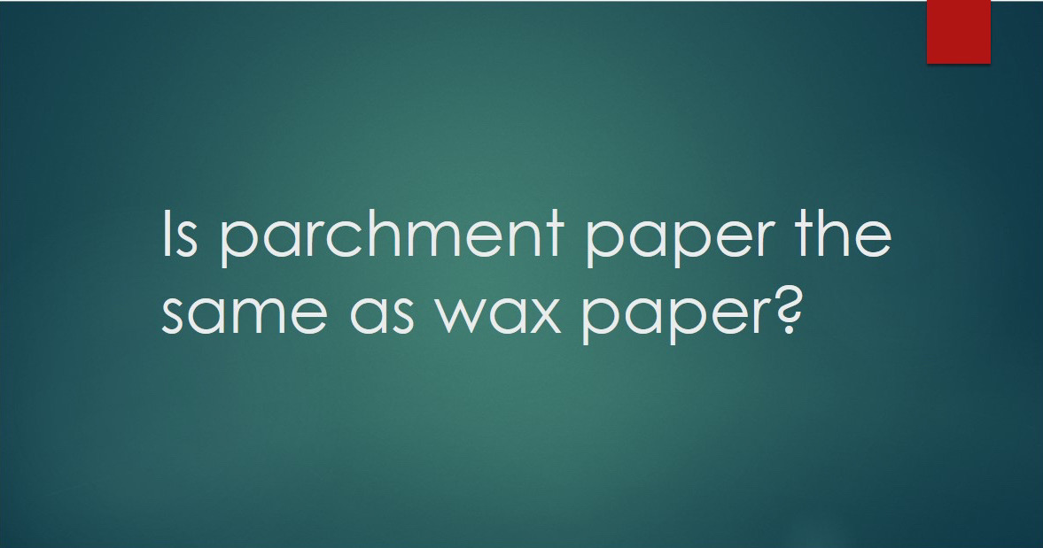 Is parchment paper the same as wax paper
