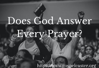 Does God Answer Every Prayer?