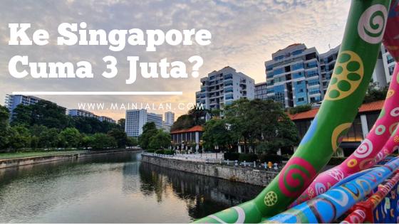 Ke Singapore Cuma 3 Juta?