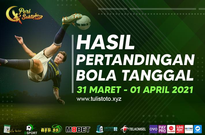 HASIL BOLA TANGGAL 31 MARET – 01 APRIL 2021