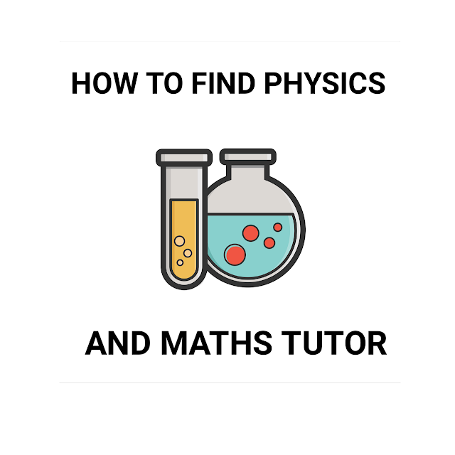 How To Choose A Physics and Maths Tutor: 5 Important Factors