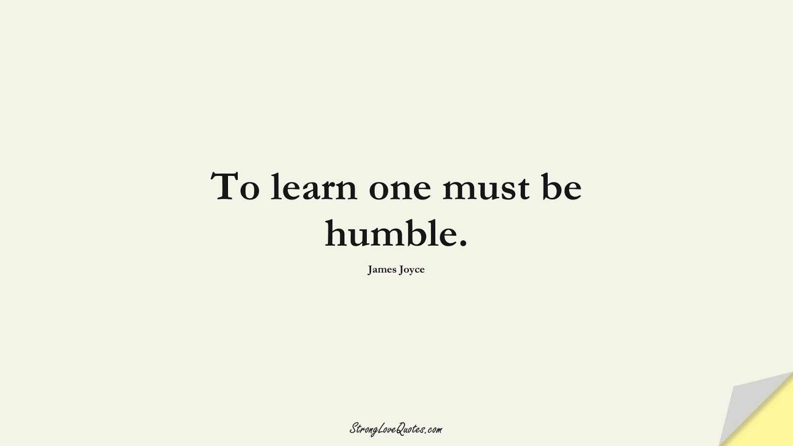 To learn one must be humble. (James Joyce);  #LearningQuotes