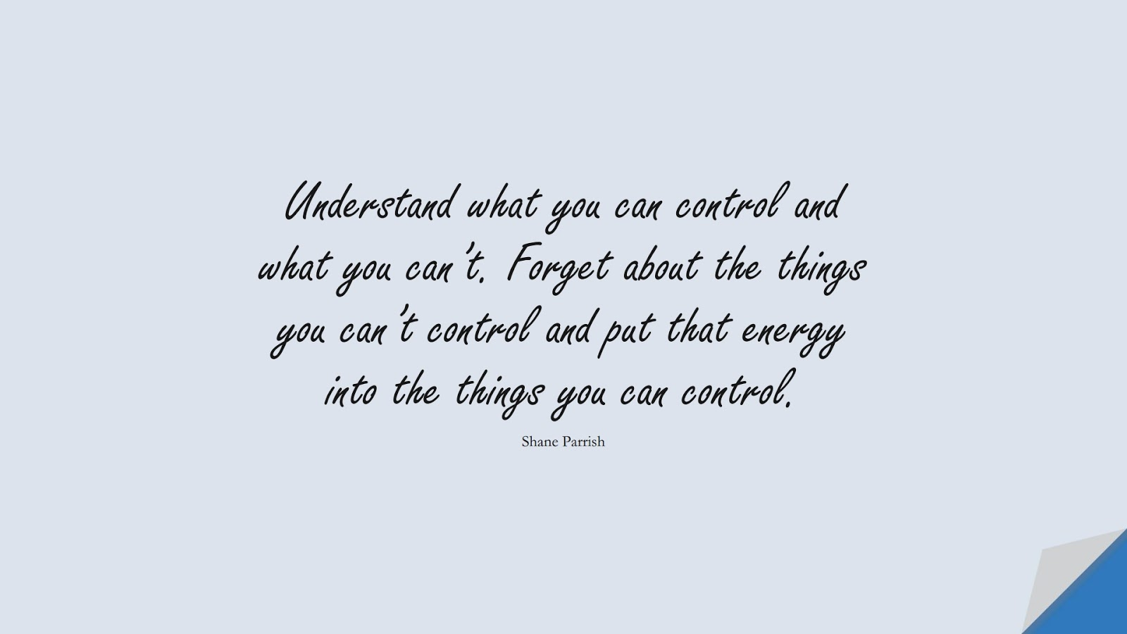 Understand what you can control and what you can't. Forget about the things you can't control and put that energy into the things you can control. (Shane Parrish);  #StoicQuotes
