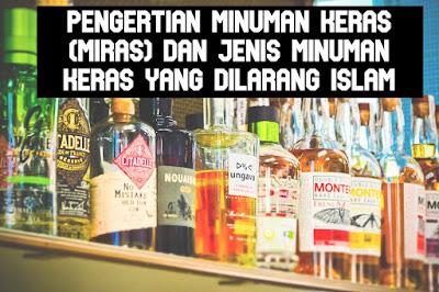 Pengertian Minuman Keras (Miras) dan Jenis Minuman Keras Yang Dilarang islam