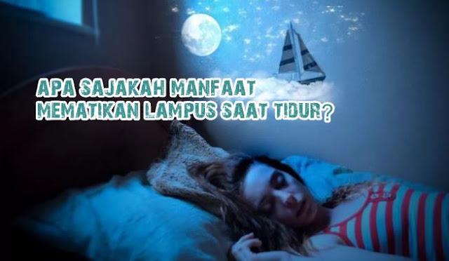 Manfaat Mematikan Lampu Saat Tidur Bagi Kesehatan