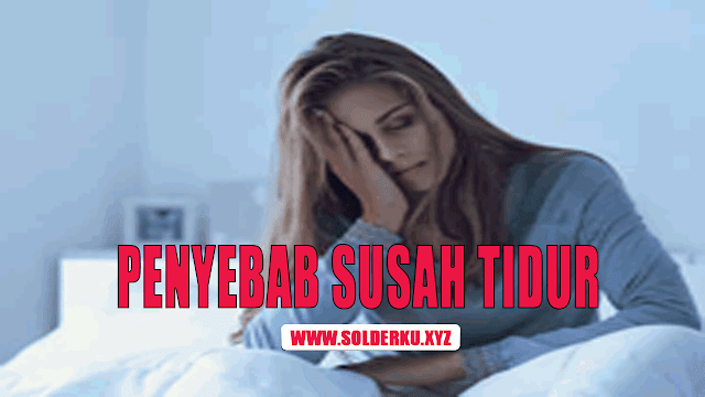 Penyebab Susah Tidur Malam