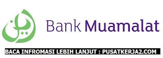 Lowongan Kerja Terbaru SMA SMK D3 Juni 2020 Bank Muamalat