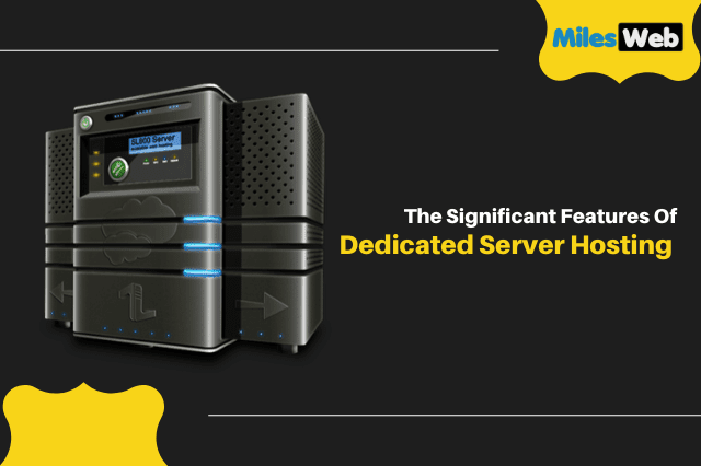 The Significant Features Of Dedicated Server Hosting