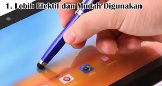 Lebih Efektif dan Mudah Digunakan merupakan salah satu manfaat dan kelebihan pulpen stylus