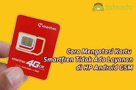5 Cara Mengatasi Kartu Smartfren Tidak Ada Layanan Di HP Android (Non Andromax)