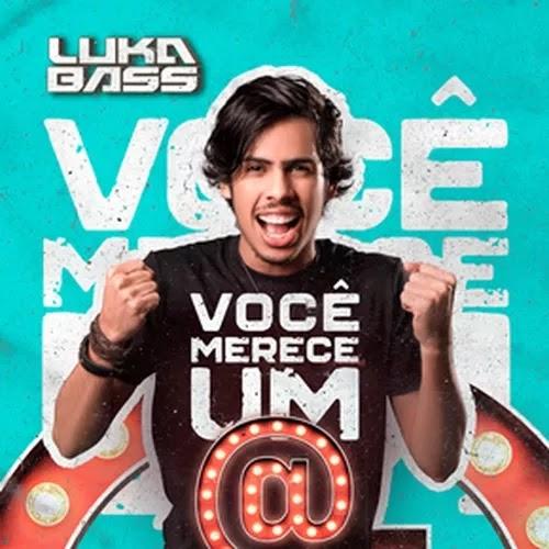 Baixar - Luka Bass - Você Merece um @ - Promocional - 2019