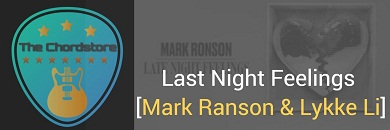 LAST NIGHT FEELINGS Guitar Chords ACCURATE | Mark Ranson & Lykke Li