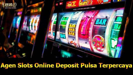 Agen Slots Online Deposit Pulsa Terpercaya