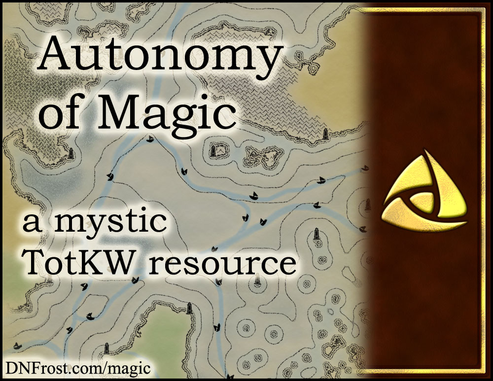 Autonomy of Magic: how the magics arise and improve www.DNFrost.com/magic #TotKW A mystic resource by D.N.Frost @DNFrost13 Part 2 of a series.