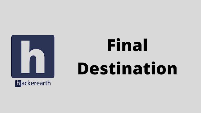 HackerEarth Final Destination problem solution