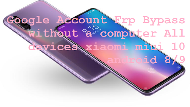Google Account Frp Bypass without a computer All devices xiaomi miui 10 android 8/9