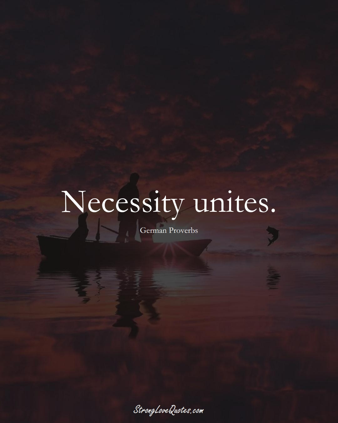 Necessity unites. (German Sayings);  #EuropeanSayings
