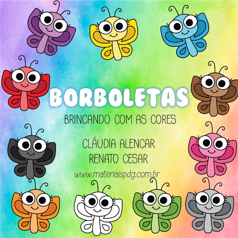 BORBOLETAS - BRINCANDO COM AS CORES - LIVRINHO PRIMAVERA