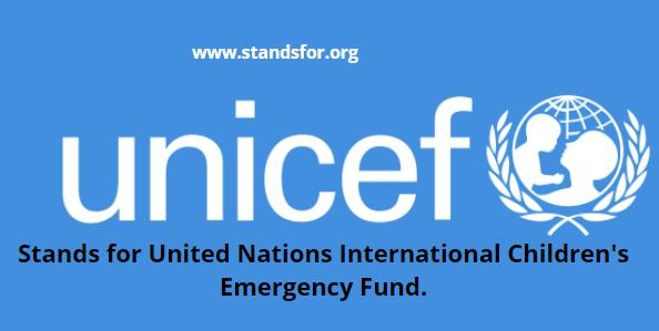 UNICEF-Stands for United Nations International Children's Emergency Fund.